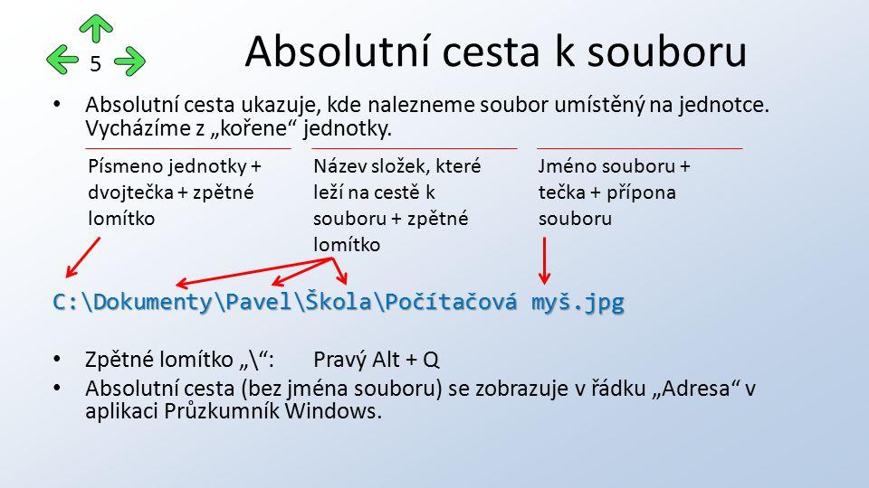 """Absolutní cesta ukazuje, kde nalezneme soubor umístěný na jednotce. Vycházíme z """"kořene"""" jednotky. C:\Dokumenty\Pavel\Škola\Počítačová myš.jpg Zpětné"""