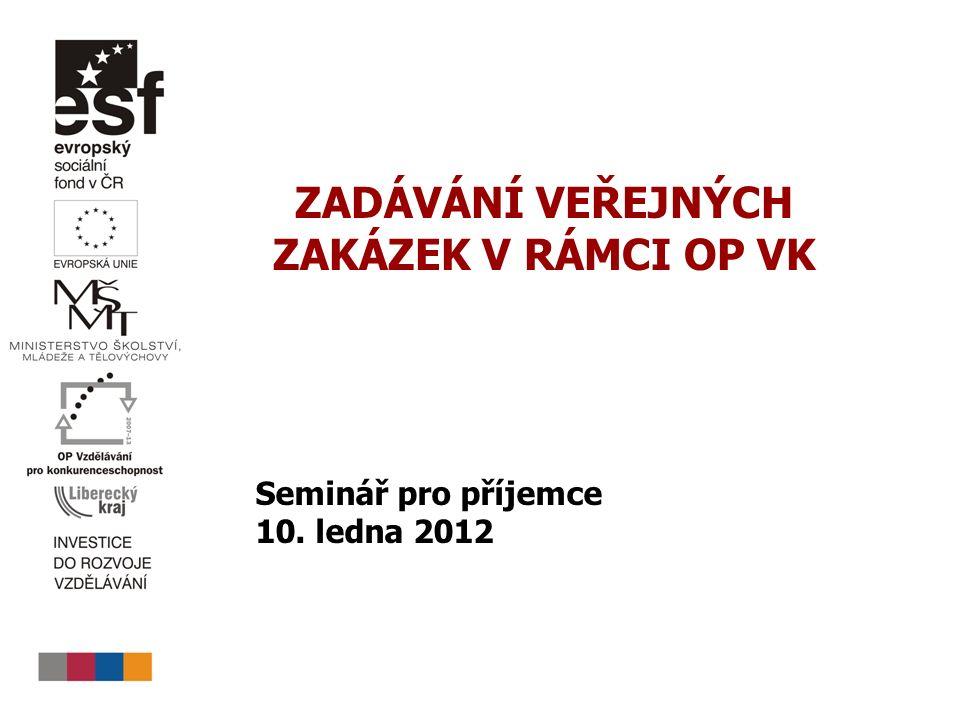 ZADÁVÁNÍ VEŘEJNÝCH ZAKÁZEK V RÁMCI OP VK Seminář pro příjemce 10. ledna 2012