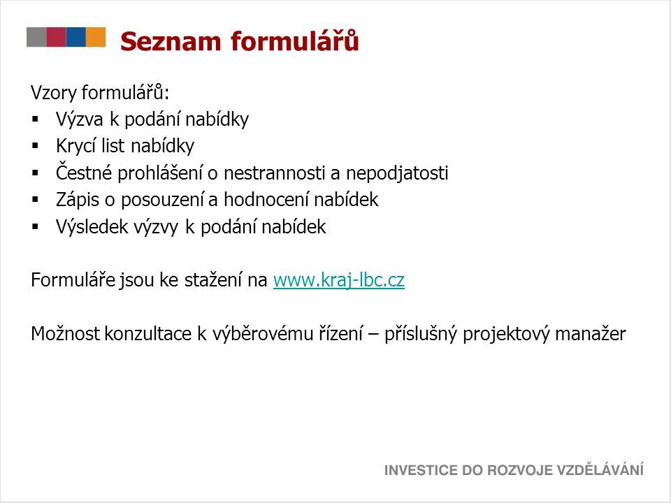 Seznam formulářů Vzory formulářů:  Výzva k podání nabídky  Krycí list nabídky  Čestné prohlášení o nestrannosti a nepodjatosti  Zápis o posouzení a hodnocení nabídek  Výsledek výzvy k podání nabídek Formuláře jsou ke stažení na www.kraj-lbc.czwww.kraj-lbc.cz Možnost konzultace k výběrovému řízení – příslušný projektový manažer