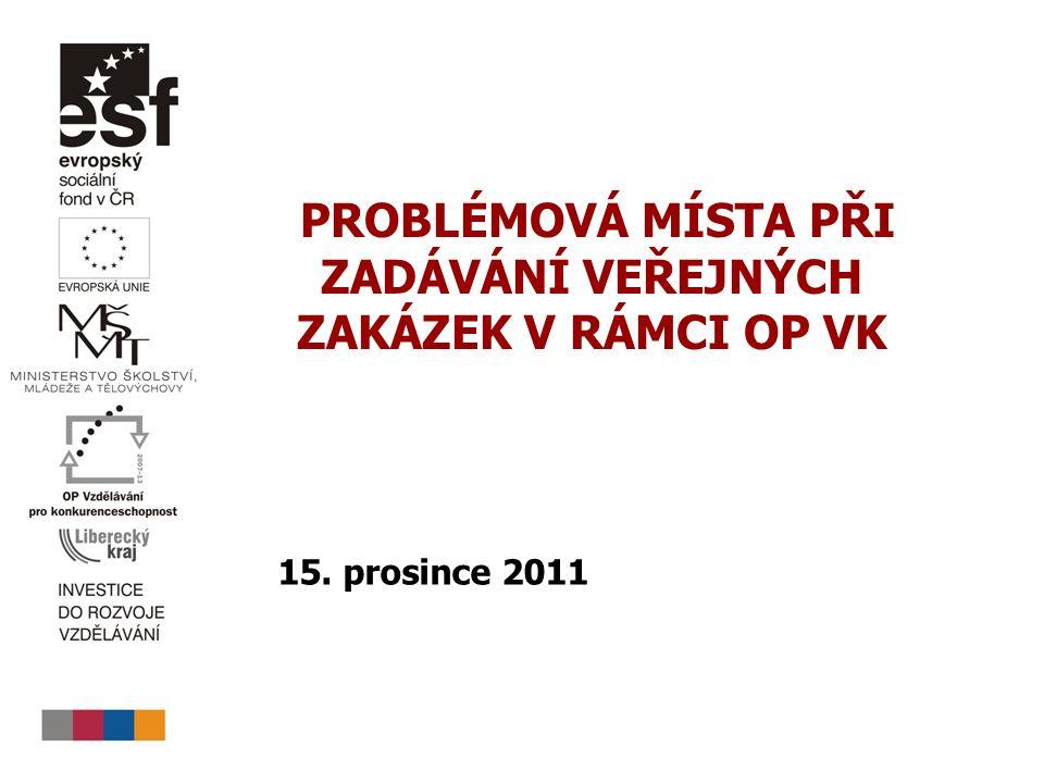 PROBLÉMOVÁ MÍSTA PŘI ZADÁVÁNÍ VEŘEJNÝCH ZAKÁZEK V RÁMCI OP VK 15. prosince 2011