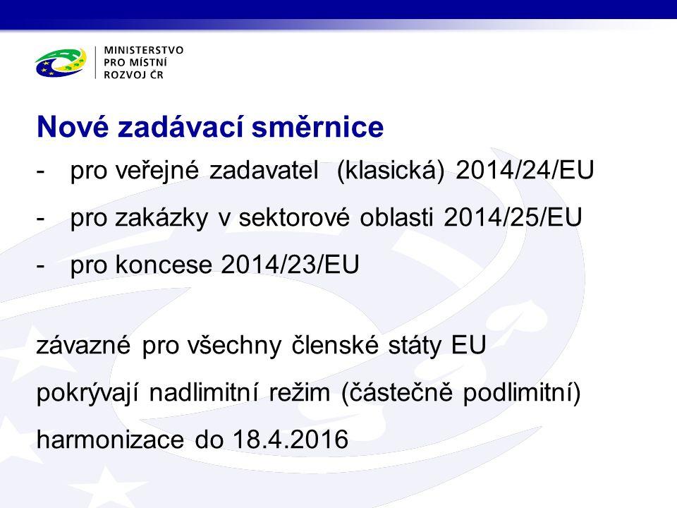 -pro veřejné zadavatel (klasická) 2014/24/EU -pro zakázky v sektorové oblasti 2014/25/EU -pro koncese 2014/23/EU závazné pro všechny členské státy EU pokrývají nadlimitní režim (částečně podlimitní) harmonizace do 18.4.2016 Nové zadávací směrnice