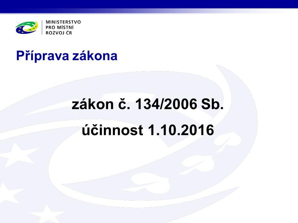 zákon č. 134/2006 Sb. účinnost 1.10.2016 Příprava zákona
