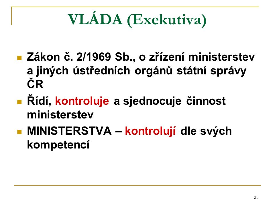 35 VLÁDA (Exekutiva) Zákon č.