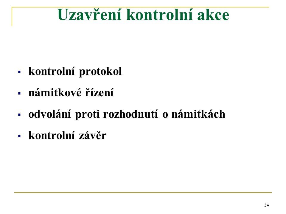 54  kontrolní protokol  námitkové řízení  odvolání proti rozhodnutí o námitkách  kontrolní závěr Uzavření kontrolní akce