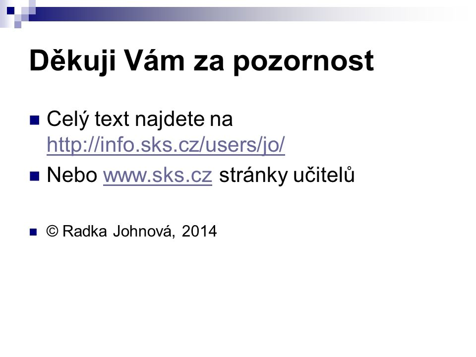 Děkuji Vám za pozornost Celý text najdete na http://info.sks.cz/users/jo/ http://info.sks.cz/users/jo/ Nebo www.sks.cz stránky učitelůwww.sks.cz © Radka Johnová, 2014