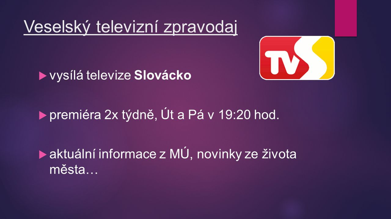 Veselský televizní zpravodaj  vysílá televize Slovácko  premiéra 2x týdně, Út a Pá v 19:20 hod.