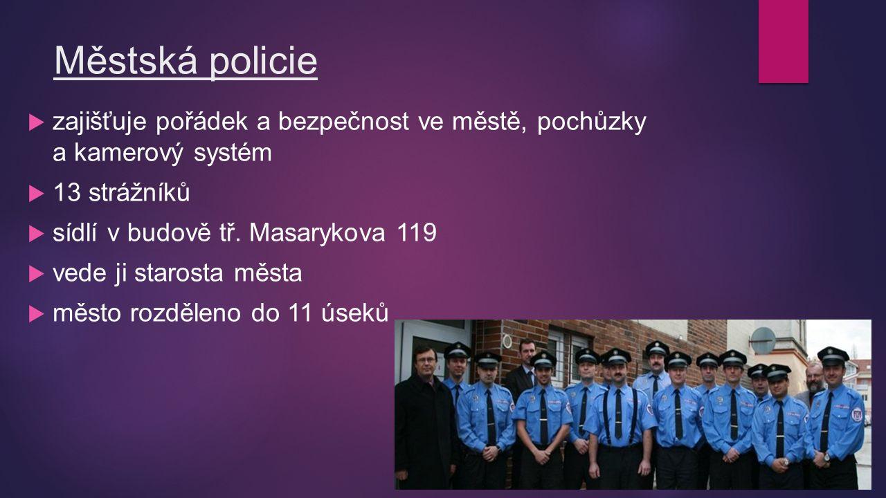 Městská policie  zajišťuje pořádek a bezpečnost ve městě, pochůzky a kamerový systém  13 strážníků  sídlí v budově tř.