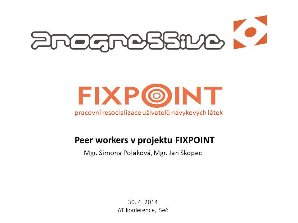 pracovní resocializace uživatelů návykových látek Peer workers v projektu FIXPOINT Mgr.