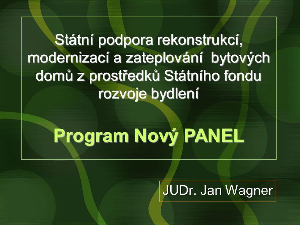 Státní podpora rekonstrukcí, modernizací a zateplování bytových domů z prostředků Státního fondu rozvoje bydlení Program Nový PANEL JUDr. Jan Wagner