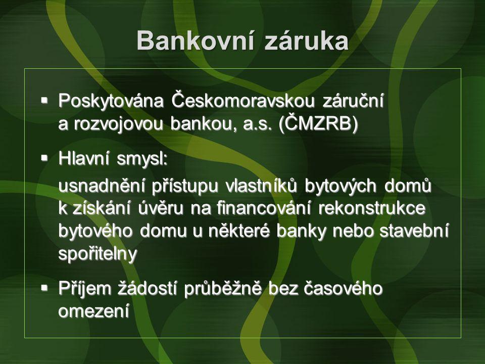 Bankovní záruka  Poskytována Českomoravskou záruční a rozvojovou bankou, a.s. (ČMZRB)  Hlavní smysl: usnadnění přístupu vlastníků bytových domů k zí