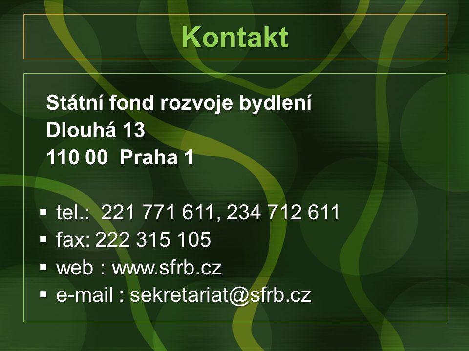 Kontakt Státní fond rozvoje bydlení Dlouhá 13 110 00 Praha 1  tel.: 221 771 611, 234 712 611  fax: 222 315 105  web : www.sfrb.cz  e-mail : sekret