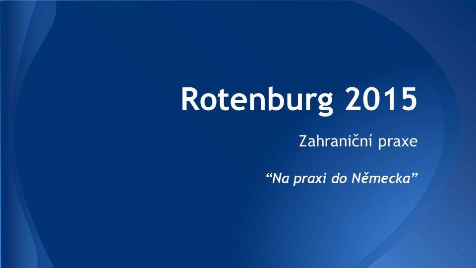 Rotenburg 2015 Zahraniční praxe Na praxi do Německa