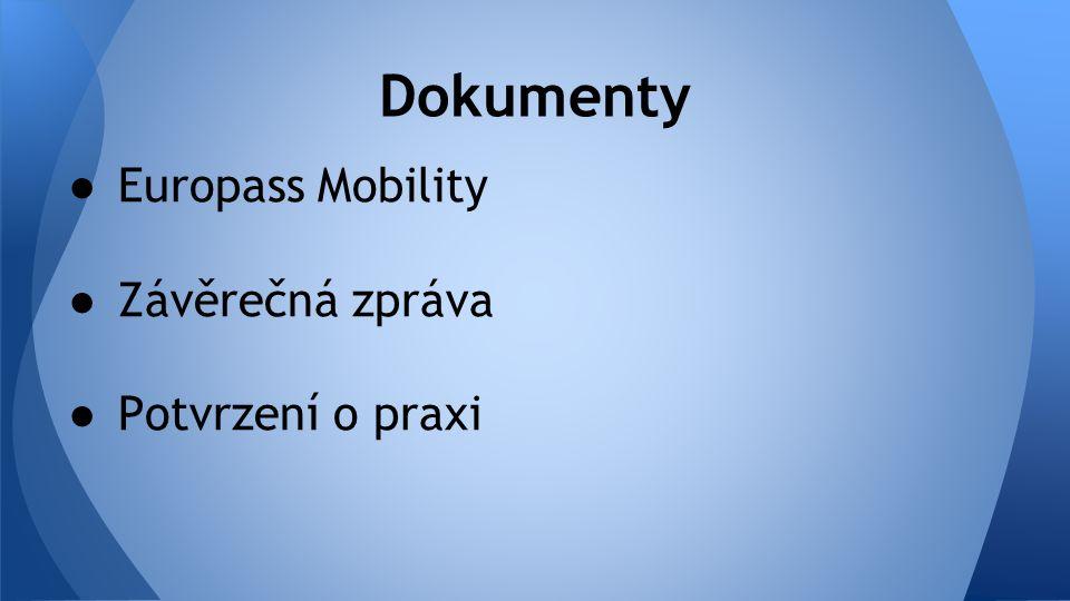 ● Europass Mobility ● Závěrečná zpráva ● Potvrzení o praxi Dokumenty