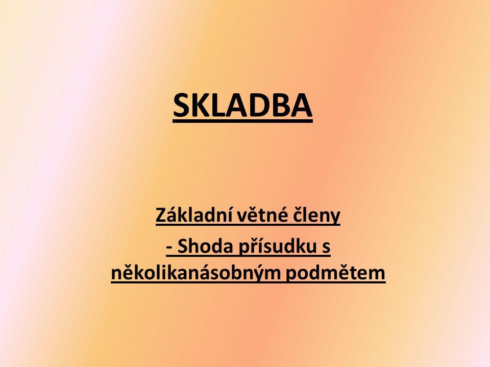 SKLADBA Základní větné členy - Shoda přísudku s několikanásobným podmětem
