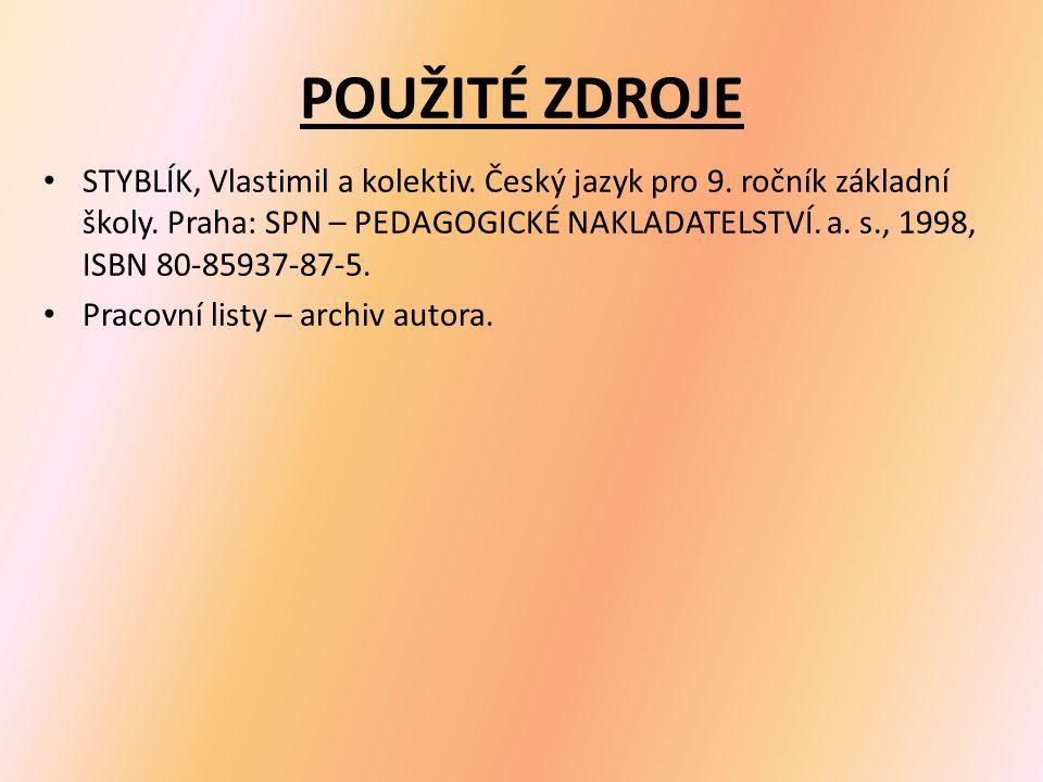 POUŽITÉ ZDROJE STYBLÍK, Vlastimil a kolektiv. Český jazyk pro 9.