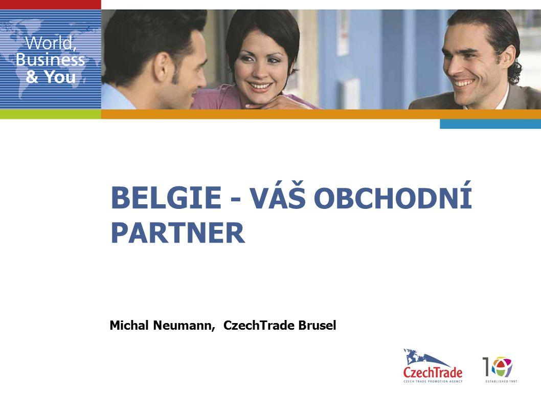 BELGIE - VÁŠ OBCHODNÍ PARTNER Michal Neumann, CzechTrade Brusel