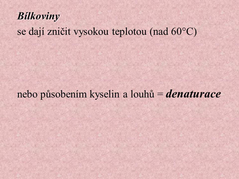 Bílkoviny Bílkoviny se dají zničit vysokou teplotou (nad 60°C) nebo působením kyselin a louhů = denaturace