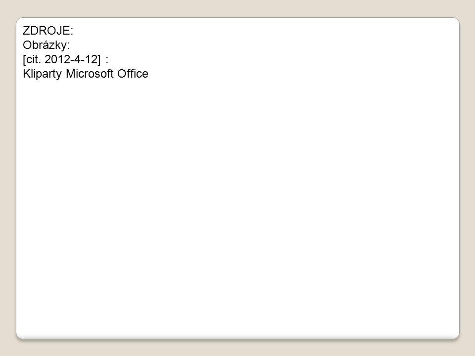 ZDROJE: Obrázky: [cit. 2012-4-12] : Kliparty Microsoft Office