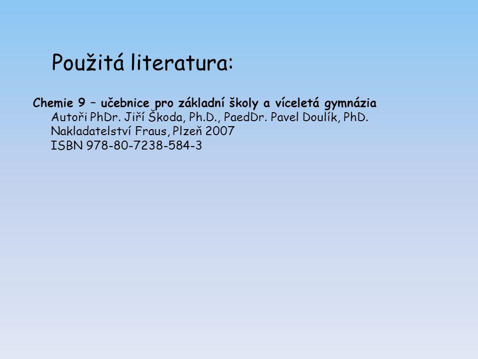 Použitá literatura: Chemie 9 – učebnice pro základní školy a víceletá gymnázia Autoři PhDr.