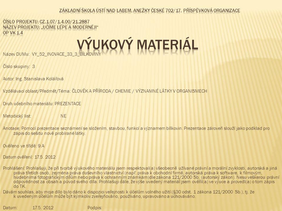 Název DUMu: VY_52_INOVACE_33_3_BÍLKOVINY Číslo skupiny: 3 Autor: Ing.