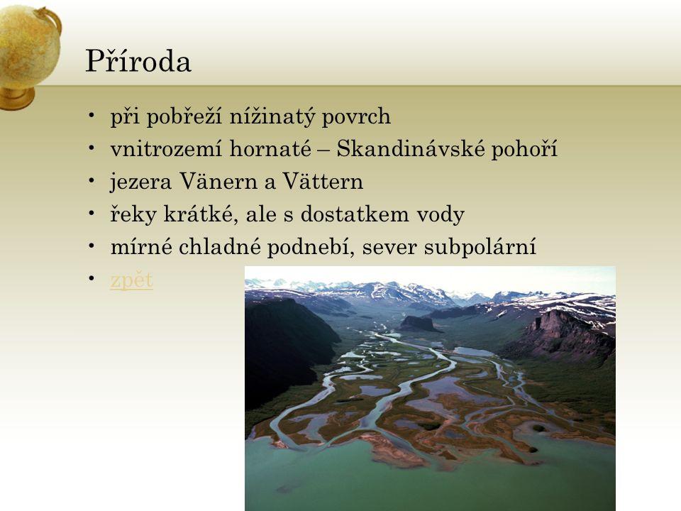 Příroda při pobřeží nížinatý povrch vnitrozemí hornaté – Skandinávské pohoří jezera Vänern a Vättern řeky krátké, ale s dostatkem vody mírné chladné podnebí, sever subpolární zpět