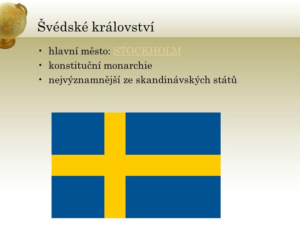 Švédské království hlavní město: STOCKHOLMSTOCKHOLM konstituční monarchie nejvýznamnější ze skandinávských států