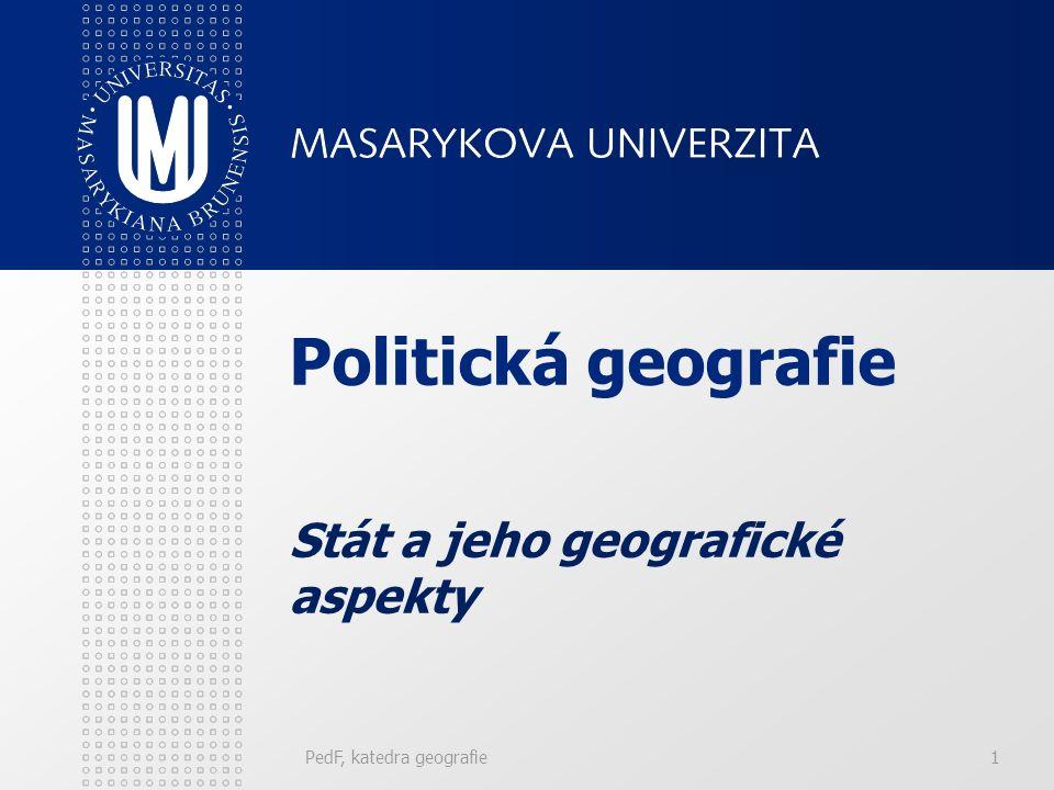 PedF, katedra geografie1 Politická geografie Stát a jeho geografické aspekty