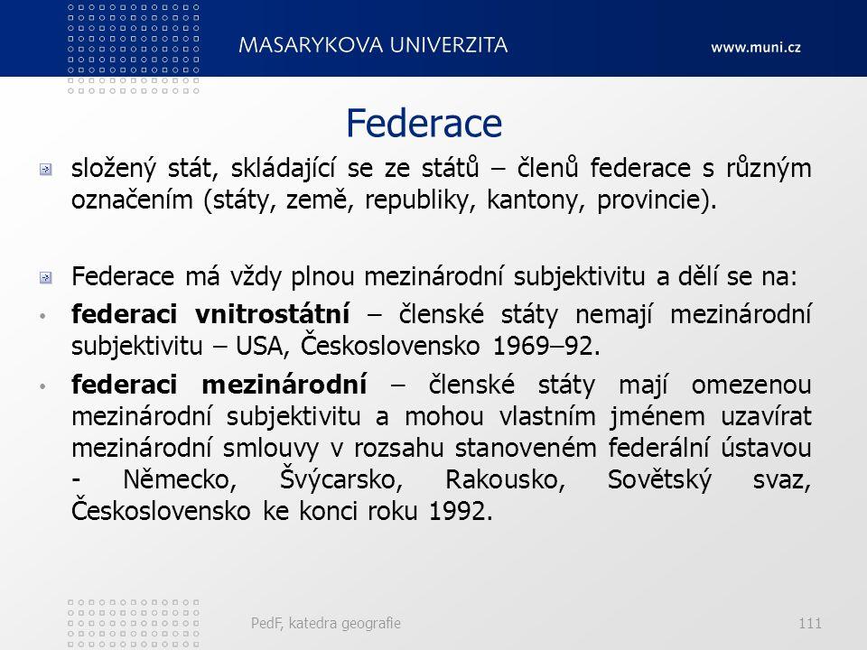 PedF, katedra geografie111 Federace složený stát, skládající se ze států – členů federace s různým označením (státy, země, republiky, kantony, provincie).