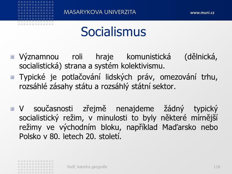 PedF, katedra geografie118 Socialismus Významnou roli hraje komunistická (dělnická, socialistická) strana a systém kolektivismu.