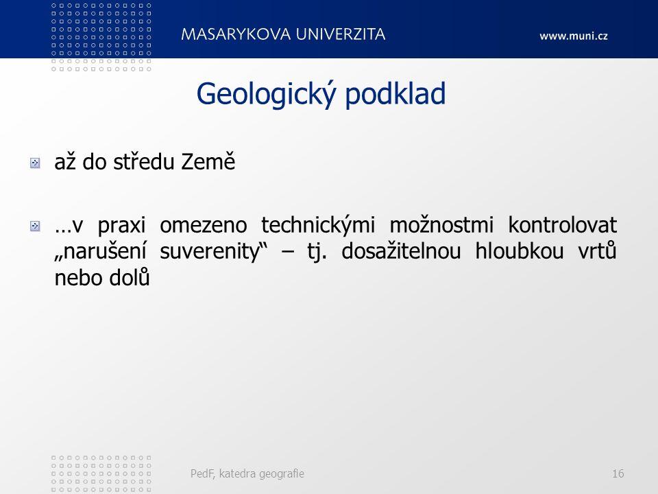 """PedF, katedra geografie16 Geologický podklad až do středu Země …v praxi omezeno technickými možnostmi kontrolovat """"narušení suverenity – tj."""
