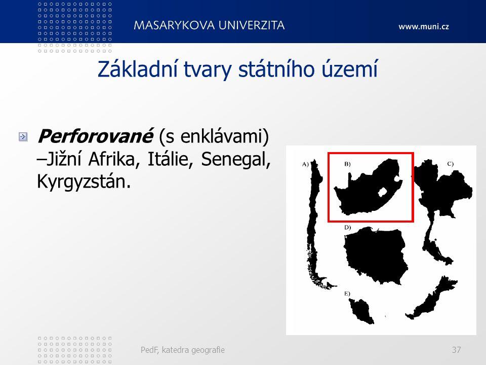 PedF, katedra geografie37 Základní tvary státního území Perforované (s enklávami) –Jižní Afrika, Itálie, Senegal, Kyrgyzstán.
