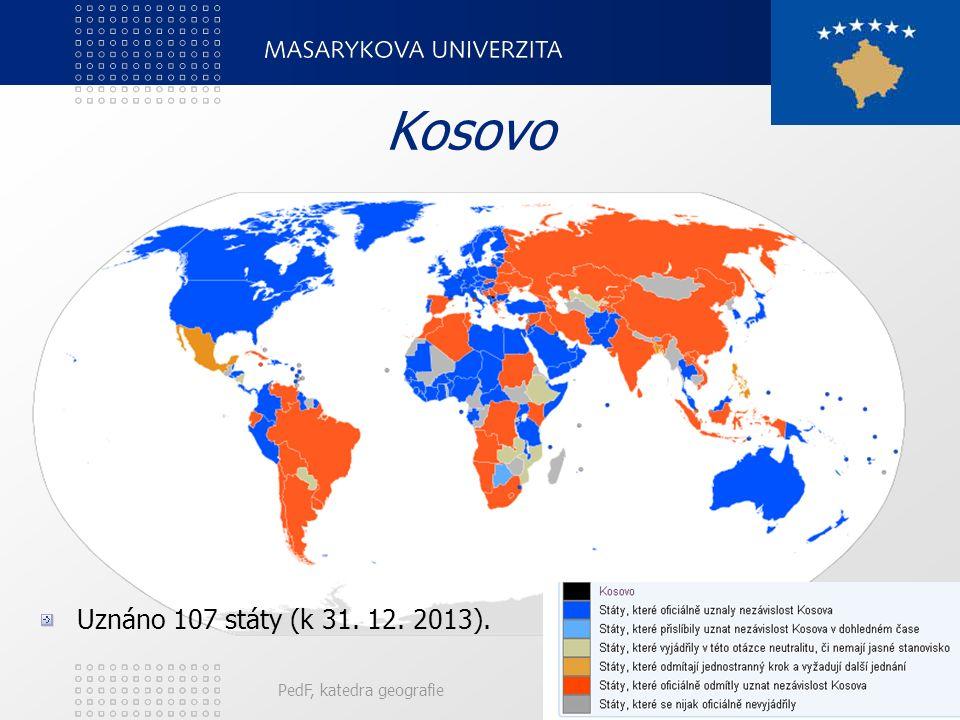 PedF, katedra geografie76 Kosovo Uznáno 107 státy (k 31. 12. 2013).