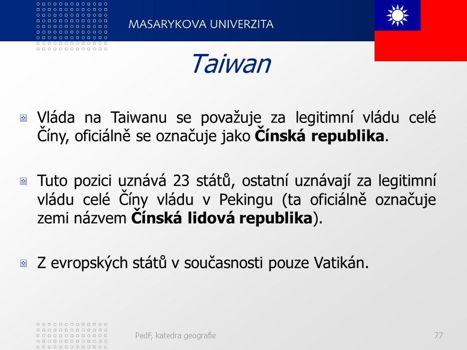 PedF, katedra geografie77 Taiwan Vláda na Taiwanu se považuje za legitimní vládu celé Číny, oficiálně se označuje jako Čínská republika.