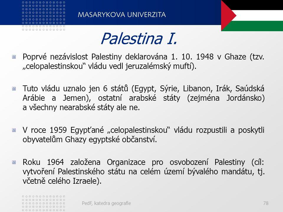 PedF, katedra geografie78 Palestina I.Poprvé nezávislost Palestiny deklarována 1.