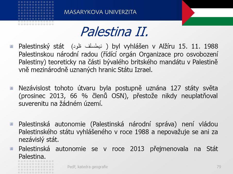 PedF, katedra geografie79 Palestina II.Palestinský stát نيطسلف ةلود) ) byl vyhlášen v Alžíru 15.
