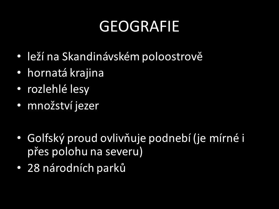 GEOGRAFIE leží na Skandinávském poloostrově hornatá krajina rozlehlé lesy množství jezer Golfský proud ovlivňuje podnebí (je mírné i přes polohu na severu) 28 národních parků