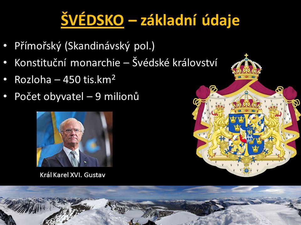 ŠVÉDSKO – základní údaje Přímořský (Skandinávský pol.) Konstituční monarchie – Švédské království Rozloha – 450 tis.km 2 Počet obyvatel – 9 milionů Král Karel XVI.