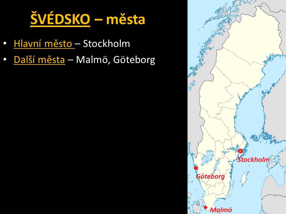 ŠVÉDSKOŠVÉDSKO – města Hlavní město – Stockholm Hlavní město Další města – Malmö, Göteborg Další města