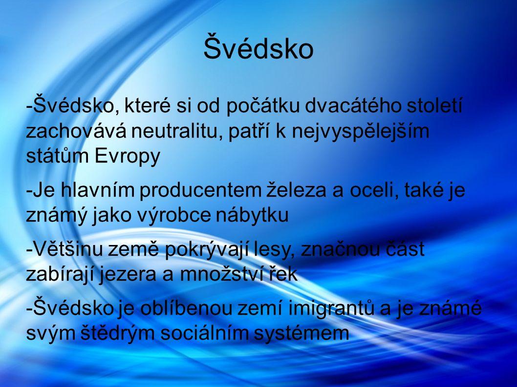 Švédsko -Švédsko, které si od počátku dvacátého století zachovává neutralitu, patří k nejvyspělejším státům Evropy -Je hlavním producentem železa a oceli, také je známý jako výrobce nábytku -Většinu země pokrývají lesy, značnou část zabírají jezera a množství řek -Švédsko je oblíbenou zemí imigrantů a je známé svým štědrým sociálním systémem