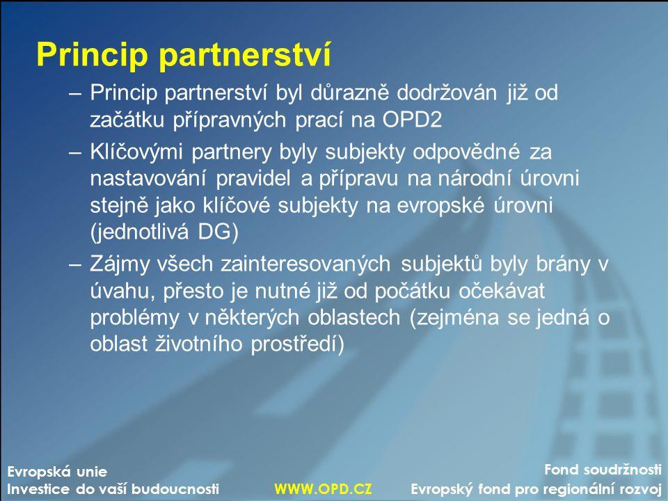 Fond soudržnosti Evropský fond pro regionální rozvoj Evropská unie Investice do vaší budoucnosti WWW.OPD.CZ Princip partnerství –Princip partnerství byl důrazně dodržován již od začátku přípravných prací na OPD2 –Klíčovými partnery byly subjekty odpovědné za nastavování pravidel a přípravu na národní úrovni stejně jako klíčové subjekty na evropské úrovni (jednotlivá DG) –Zájmy všech zainteresovaných subjektů byly brány v úvahu, přesto je nutné již od počátku očekávat problémy v některých oblastech (zejména se jedná o oblast životního prostředí)