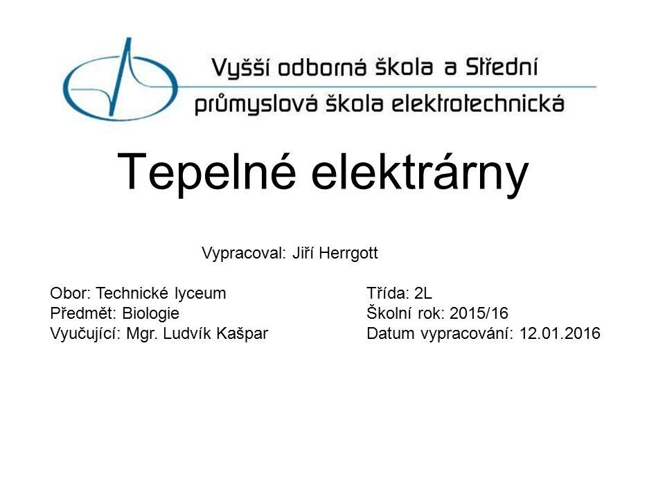 Tepelné elektrárny Vypracoval: Jiří Herrgott Obor: Technické lyceum Třída: 2L Předmět: Biologie Školní rok: 2015/16 Vyučující: Mgr.