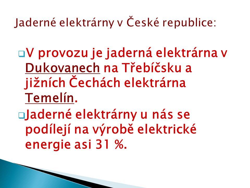  V provozu je jaderná elektrárna v Dukovanech na Třebíčsku a jižních Čechách elektrárna Temelín.