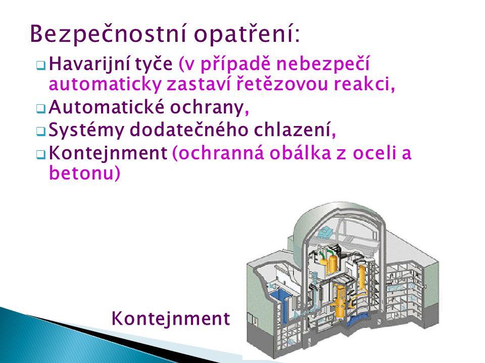  Havarijní tyče (v případě nebezpečí automaticky zastaví řetězovou reakci,  Automatické ochrany,  Systémy dodatečného chlazení,  Kontejnment (ochranná obálka z oceli a betonu) Kontejnment