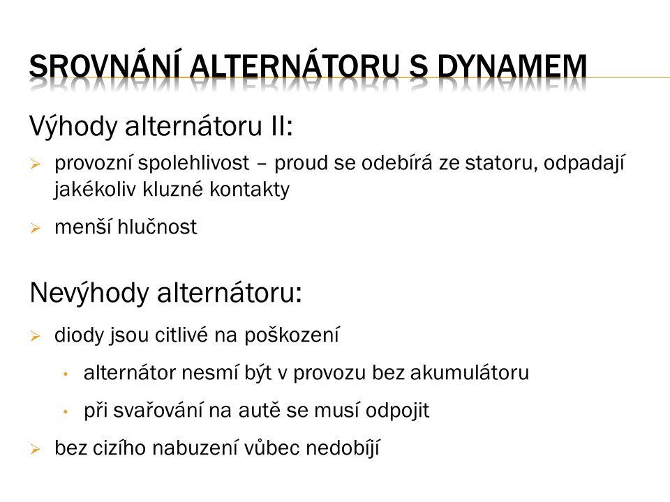 1. Jaké jsou výhody alternátoru proti dynamu? 2. Jaké jsou nevýhody alternátoru proti dynamu?