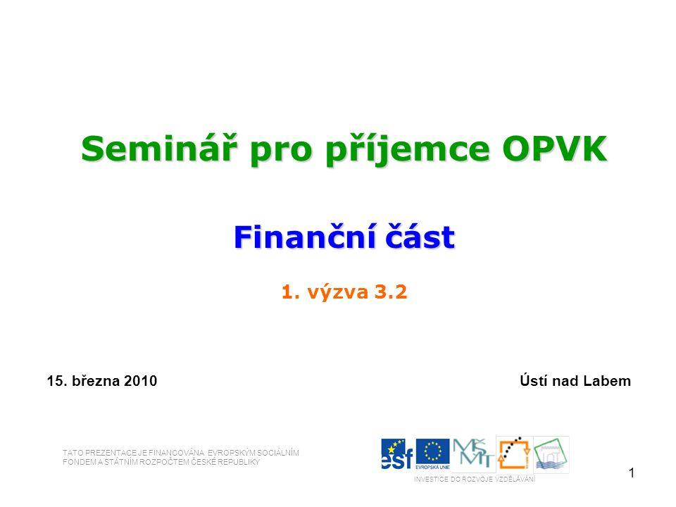1 Seminář pro příjemce OPVK Finanční část 1. výzva 3.2 15.