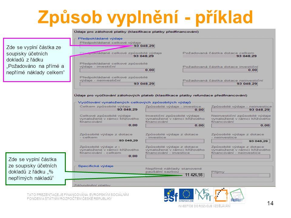 """14 TATO PREZENTACE JE FINANCOVÁNA EVROPSKÝM SOCIÁLNÍM FONDEM A STÁTNÍM ROZPOČTEM ČESKÉ REPUBLIKY INVESTICE DO ROZVOJE VZDĚLÁVÁNÍ Způsob vyplnění - příklad 11 426,98 Zde se vyplní částka ze soupisky účetních dokladů z řádku """"% nepřímých nákladů Zde se vyplní částka ze soupisky účetních dokladů z řádku """"Požadováno na přímé a nepřímé náklady celkem"""
