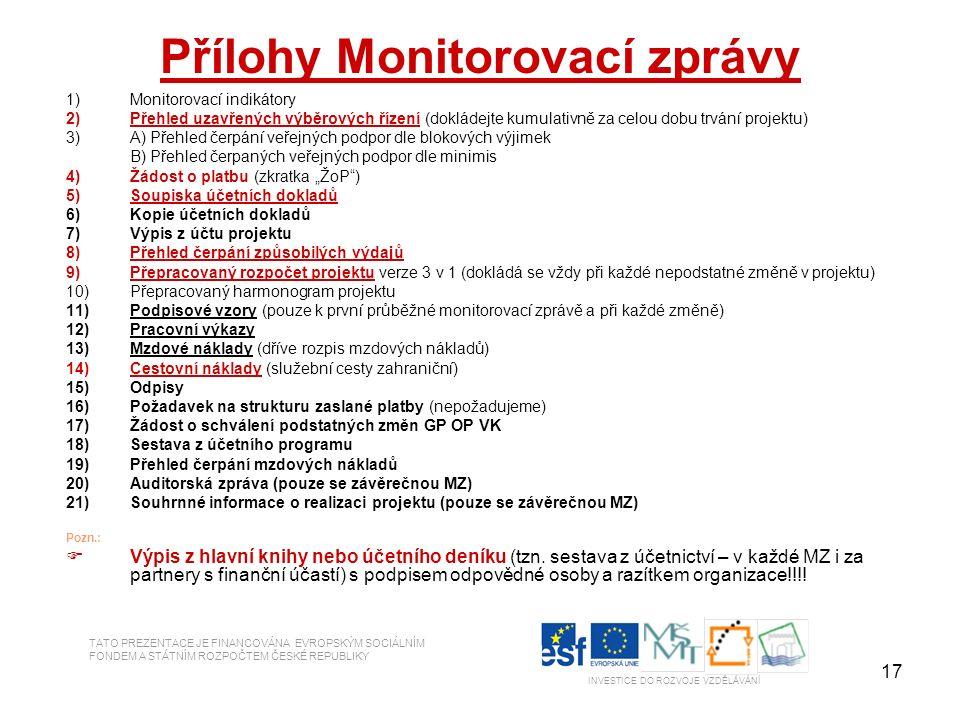 17 Přílohy Monitorovací zprávy 1)Monitorovací indikátory 2)Přehled uzavřených výběrových řízení (dokládejte kumulativně za celou dobu trvání projektu)