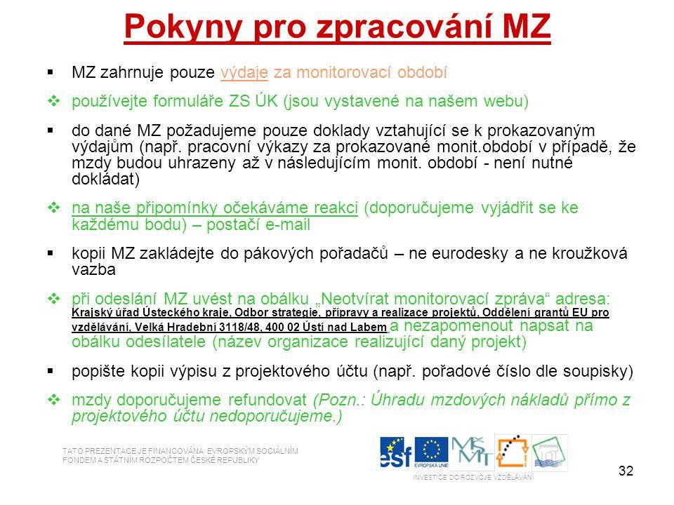 32 Pokyny pro zpracování MZ  MZ zahrnuje pouze výdaje za monitorovací období  používejte formuláře ZS ÚK (jsou vystavené na našem webu)  do dané MZ požadujeme pouze doklady vztahující se k prokazovaným výdajům (např.