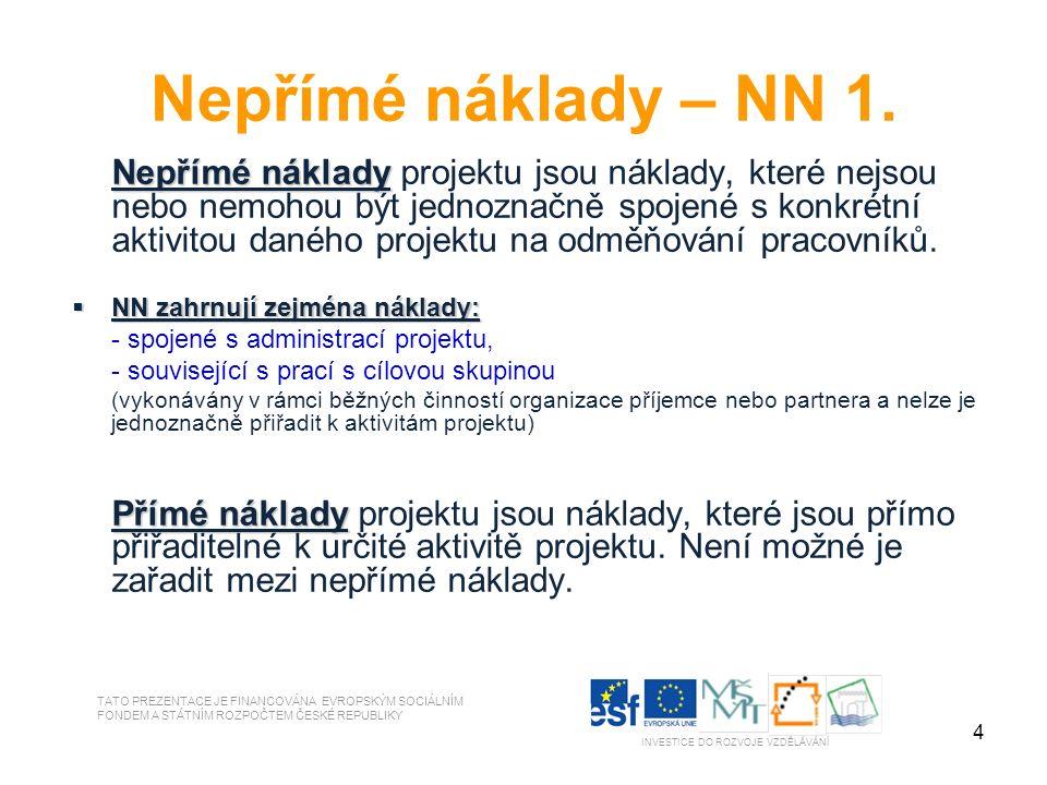 4 Nepřímé náklady – NN 1. Nepřímé náklady Nepřímé náklady projektu jsou náklady, které nejsou nebo nemohou být jednoznačně spojené s konkrétní aktivit
