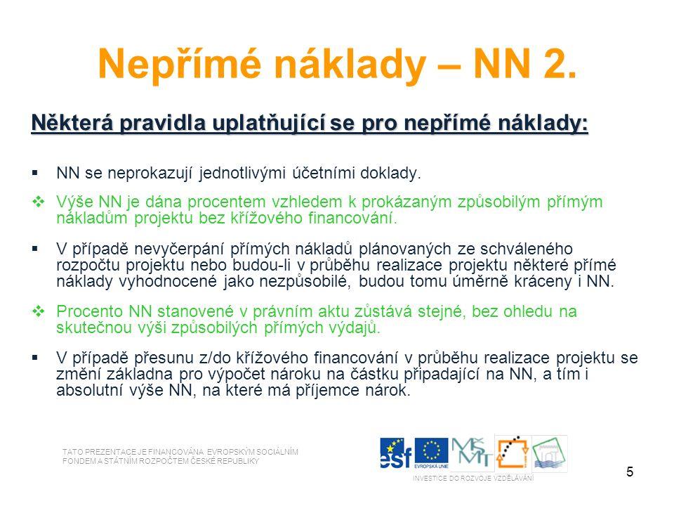 5 Nepřímé náklady – NN 2. Některá pravidla uplatňující se pro nepřímé náklady:  NN se neprokazují jednotlivými účetními doklady.  Výše NN je dána pr